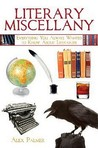 Literary Miscellany: Everything You Always Wanted to Know About Literature