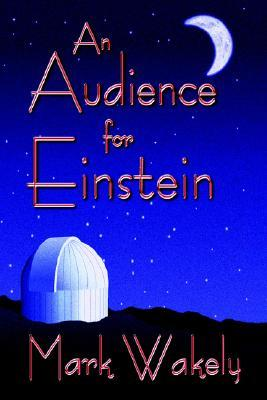 An Audience For Einstein by Mark Wakely