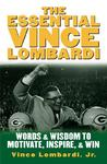 The Essential Vince Lombardi: Words & Wisdom to Motivate, Inspire, and Win: Words and Wisdom to Motivate, Inspire and Win
