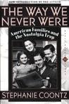 The Way We Never Were: American Families & the Nostalgia Trap