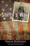 "Shifty's War: The Authorized Biography of Sergeant Darrell ""Shifty"" Powers, the Legendary Sharpshooter from the Band of Brothers"