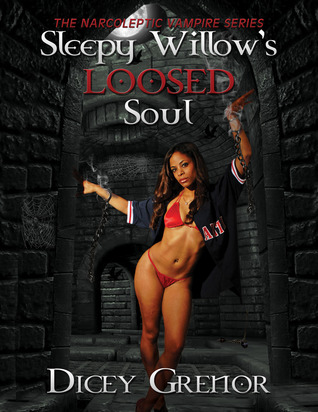 Sleepy Willow's Loosed Soul (The Narcoleptic Vampire, #3)