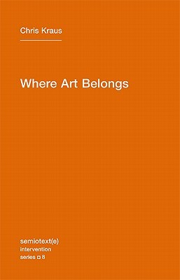 Where Art Belongs (Semiotext(e) / Intervention) (Semiotext(e) / Intervention Series)