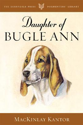 Daughter of Bugle Ann by MacKinlay Kantor