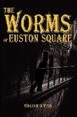 The Worms of Euston Square by William Sutton