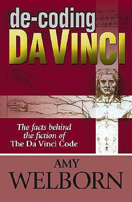 de-Coding Da Vinci: The Facts Behind the Fiction of the Da Vinci Code