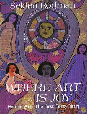 Where Art Is Joy: Haitian Art: The First Forty Years