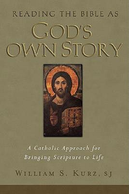 Reading the Bible as God's Own Story: A Catholic Approach for Bringing Scripture to Life