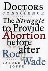 Doctors of Conscience: The Struggle to Provide Abortion Before and After Roe V. Wade