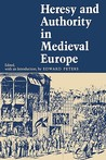 Heresy and Authority in Medieval Europe: Documents in Translation (The Middle Ages Series)