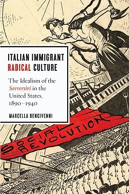 Italian Immigrant Radical Culture by Marcella Bencivenni