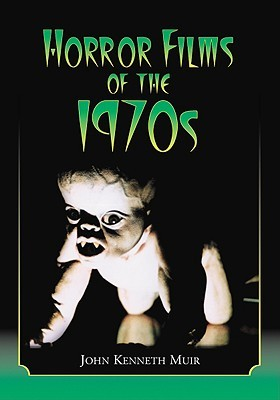Horror Films of the 1970s by John Kenneth Muir