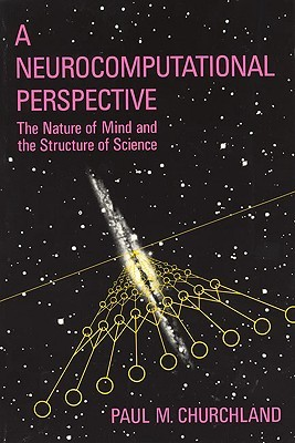 A Neurocomputational Perspective by Paul M. Churchland