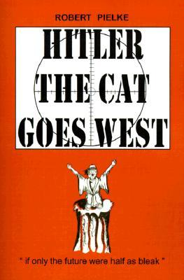 Hitler the Cat Goes West by Robert G. Pielke