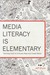 Media Literacy Is Elementary: Teaching Youth to Critically Read and Create Media