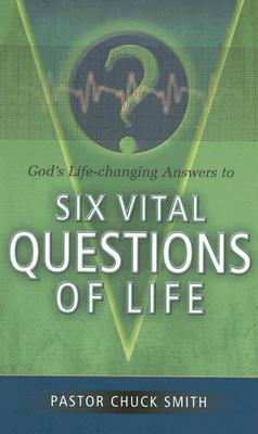 Six Vital Questions of Life by Chuck W. Smith