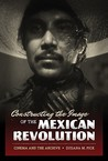 Constructing the Image of the Mexican Revolution: Cinema and the Archive