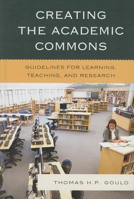 Creating the Academic Commons by Thomas H.P. Gould