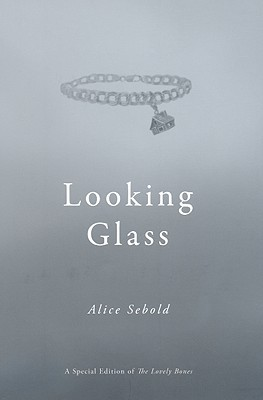 The Lovely Bones & Looking Glass by Alice Sebold