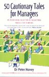 50 Cautionary Tales for Managers: An Entertaining Collection of Enlightening Parables for Managers