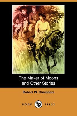 The Maker of Moons and Other Stories by Robert W. Chambers