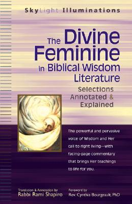 The Divine Feminine in Biblical Wisdom: Selections Annotated & Explained