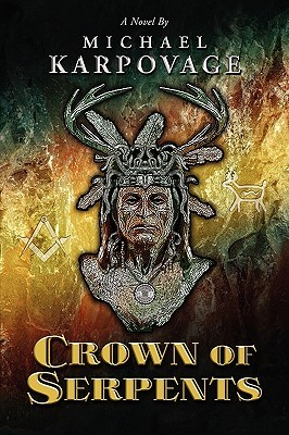 Crown of Serpents by Michael J. Karpovage