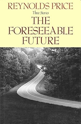 Foreseeable Future by Reynolds Price