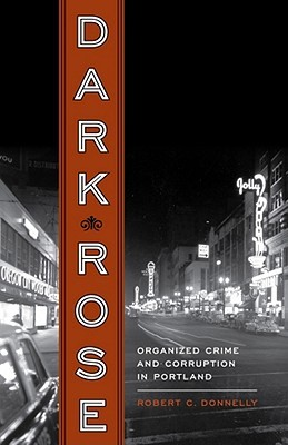 Dark Rose: Organized Crime and Corruption in Portland