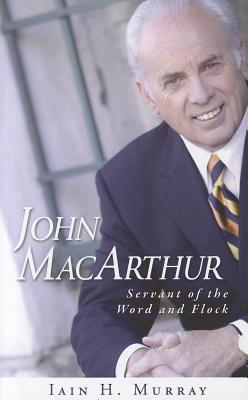John MacArthur by Iain H. Murray