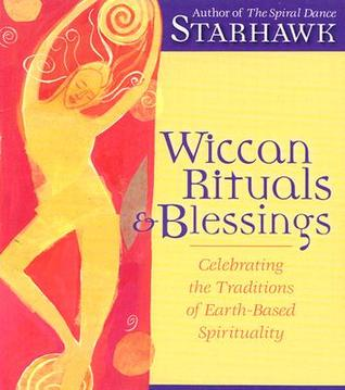 Wiccan Rituals & Blessings by Starhawk