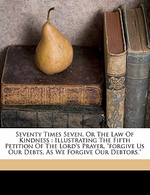 Seventy Times Seven, or the Law of Kindness by Mary D. R Boyd