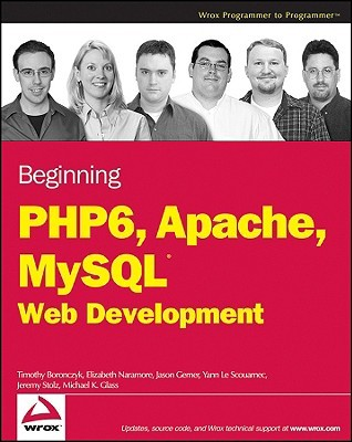 Beginning PHP 6, Apache, MySQL 6 Web Development by Timothy Boronczyk