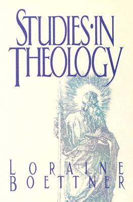Studies in Theology by Loraine Boettner