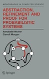 Abstraction, Refinement and Proof for Probabilistic Systems
