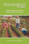 Green Philanthropy for Families: 160 Simple Earth Honoring Gifts, Actions, Activities and Projects
