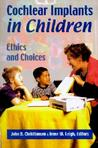 Cochlear Implants in Children: Ethics and Choices