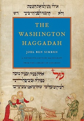 The Washington Haggadah by Joel Ben Simeon