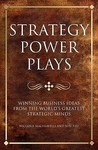 Strategy Power Plays: Winning Business Ideas From The World's Greatest Strategic Minds   Niccolo Machiavelli And Sun Tzu (Infinite Success Series)