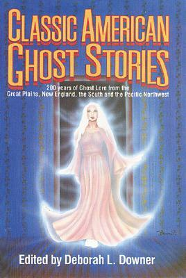 Classic American Ghost Stories by Deborah L. Downer
