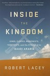Inside the Kingdom: Kings, Clerics, Modernists, Terrorists, and the Struggle for Saudi Arabia