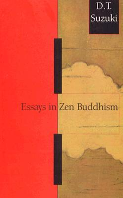 Essays in Zen Buddhism, First Series by D.T. Suzuki
