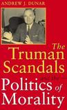 The Truman Scandals and the Politics of Morality