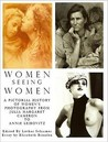 Women Seeing Women: A Pictorial History Of Women's Photography From Julia Margaret Cameron To Annie Leibovitz