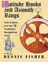 Latitude Hooks and Azimuth Rings: How to Build and Use 18 Trlatitude Hooks and Azimuth Rings: How to Build and Use 18 Traditional Navigational Instruments Aditional Navigational Instruments