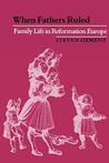 When Fathers Ruled: Family Life in Reformation Europe