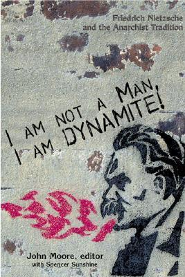 I Am Not a Man, I Am Dynamite by John Moore