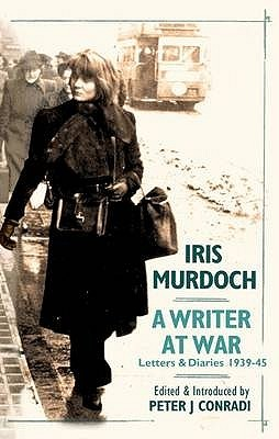 Iris Murdoch: A Writer at War: Letters and Diaries, 1939-1945