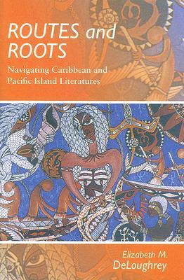 Routes and Roots: Navigating Caribbean and Pacific Island Literatures