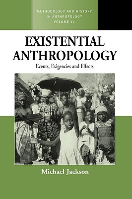 Existential Anthropology: Events, Exigencies, and Effects